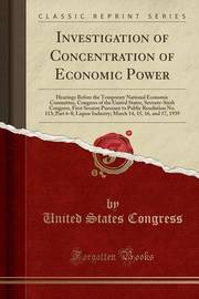Investigation of Concentration of Economic Power by United States Congress