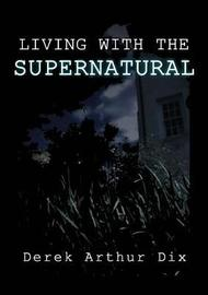 Living with the Supernatural by Derek Arthur Dix image