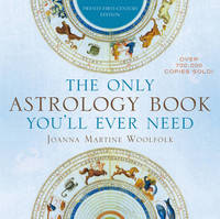 The Only Astrology Book You'll Ever Need: Now with an Interactive PC- and Mac-Compatible CD by Joanna Martine Woolfolk