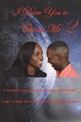 I Dare You to Choose Me 2 by Nyyelle Brown