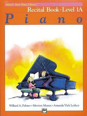 Alfred's Basic Piano Library Recital Book, Bk 1a by Willard A Palmer