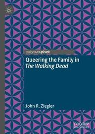 Queering the Family in The Walking Dead by John R. Ziegler