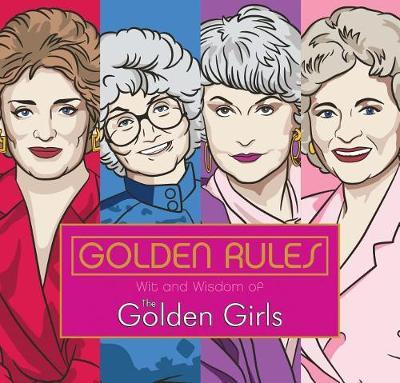 Golden Rules: Wit and Wisdom of the Golden Girls by Francesco Sedita
