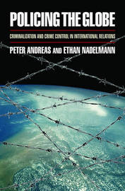 Policing the Globe: Criminalization and Crime Control in International Relations by Peter Andreas image
