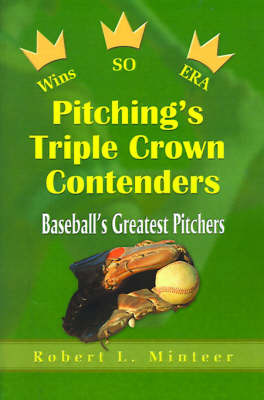 Pitching's Triple Crown Contenders: Baseball's Greatest Pitchers by Robert L. Minteer image