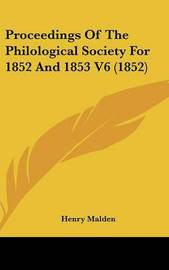 Proceedings of the Philological Society for 1852 and 1853 V6 (1852) by Henry Malden image