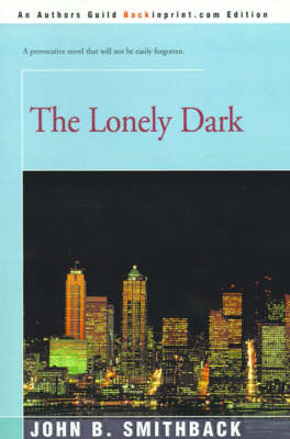 The Lonely Dark by John Bell Smithback