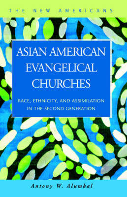 Asian American Evangelical Churches by Antony, W. Alumkal