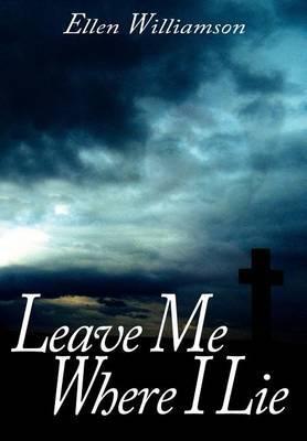 Leave Me Where I Lie by Ellen Williamson