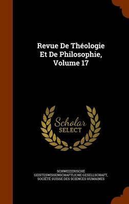 Revue de Theologie Et de Philosophie, Volume 17