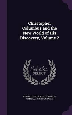 Christopher Columbus and the New World of His Discovery, Volume 2 by Filson Young image