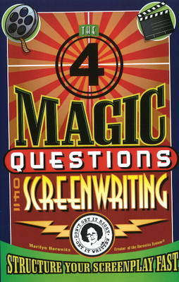 Four Magic Questions of Screenwriting by Marilyn Horowitz