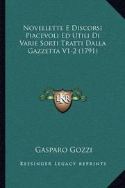 Novellette E Discorsi Piacevoli Ed Utili Di Varie Sorti Tratti Dalla Gazzetta V1-2 (1791) by Gasparo Gozzi, con
