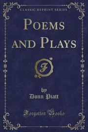 Poems and Plays (Classic Reprint) by Donn Piatt