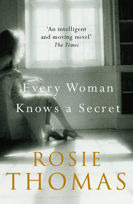 Every Woman Knows a Secret by Rosie Thomas