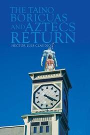 The Taino Boricuas and Aztecs Return by Hector Luis Claudio image