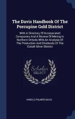 The Davis Handbook of the Porcupine Gold District by Harold Palmer Davis