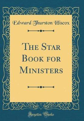 The Star Book for Ministers (Classic Reprint) by Edward Thurston Hiscox image