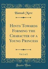Hints Towards Forming the Character of a Young Princess, Vol. 2 of 2 (Classic Reprint) by Hannah More image