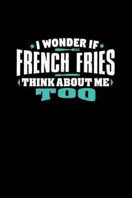 I Wonder If French Fries Think About Me Too by Crab Legs