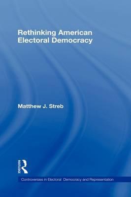 Rethinking American Electoral Democracy by Matthew J Streb image