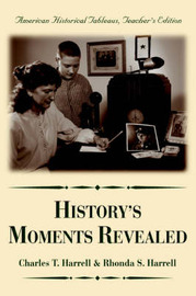 History's Moments Revealed by Charles T Harrell
