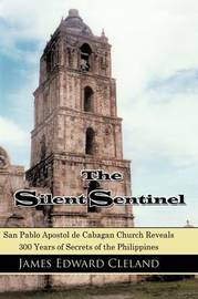 The Silent Sentinel: San Pablo Apostol de Cabagan Church Reveals 300 Years of Secrets of the Philippines by James Edward Cleland image