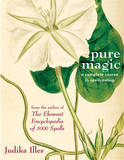 Pure Magic: A Complete Course in Spellcasting by Judika Illes
