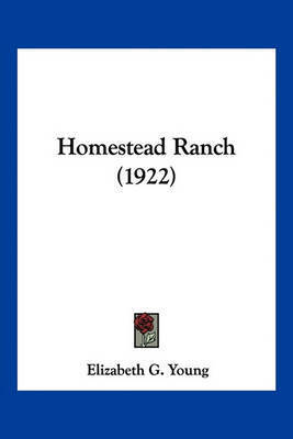 Homestead Ranch (1922) by Elizabeth G Young
