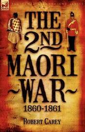 The 2nd Maori War by Robert Carey