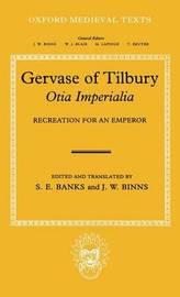 Gervase of Tilbury: Otia Imperialia by Gervase of Tilbury