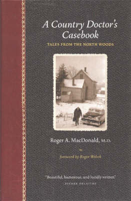 A Country Doctor's Casebook: Tales from the North Woods by Roger A. MacDonald