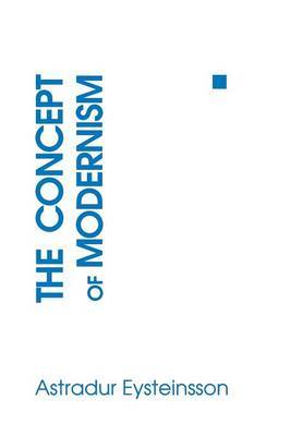 The Concept of Modernism by Astradur Eysteinsson