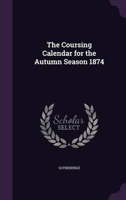 The Coursing Calendar for the Autumn Season 1874 by Sotnebenge