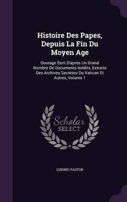 Histoire Des Papes, Depuis La Fin Du Moyen Age by Ludwig Pastor