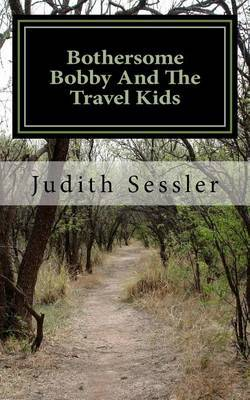 Bothersome Bobby and the Travel Kids by Judith Sessler image