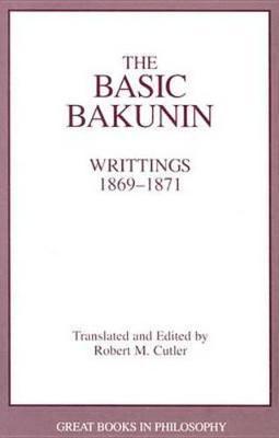 The Basic Bakunin by Mikhail Bakunin