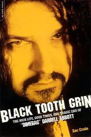Black Tooth Grin: The High Life, Good Times and Tragic End of Dimebag Darrell Abbott by Zac Crain