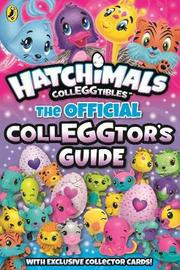 Hatchimals: The Official Colleggtor's Guide by Hatchimals