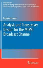 Analysis and Transceiver Design for the MIMO Broadcast Channel by Raphael Hunger