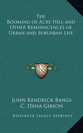 The Booming of Acre Hill and Other Reminiscences of Urban and Suburban Life by John Kendrick Bangs