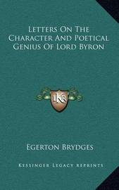 Letters on the Character and Poetical Genius of Lord Byron by Egerton Brydges, Sir
