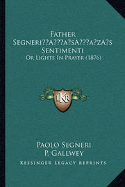 Father Segneria Acentsacentsa A-Acentsa Acentss Sentimenti: Or Lights in Prayer (1876) by Paolo Segneri