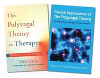 Polyvagal Theory in Therapy / Clinical Applications of the Polyvagal Theory Two-Book Set by Deb A. Dana
