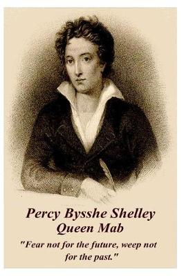 Percy Bysshe Shelley - Queen Mab by Percy Bysshe Shelley