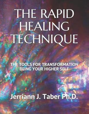 The Rapid Healing Technique by Jerriann J Taber PH D