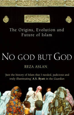 No God But God: The Origins, Evolution and Future of Islam by Reza Aslan image