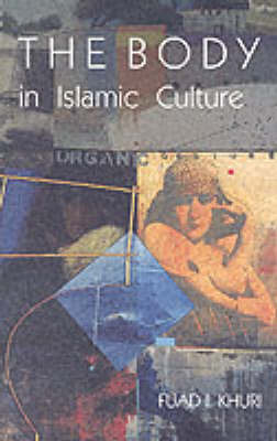 The Body in Islamic Culture by Fuad I. Khuri image