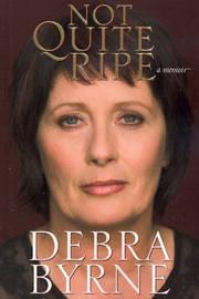 Not Quite Ripe: A Memoir by Debra Byrne image