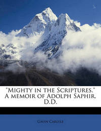 """""""Mighty in the Scriptures."""" a Memoir of Adolph Saphir, D.D. by Gavin Carlyle"""